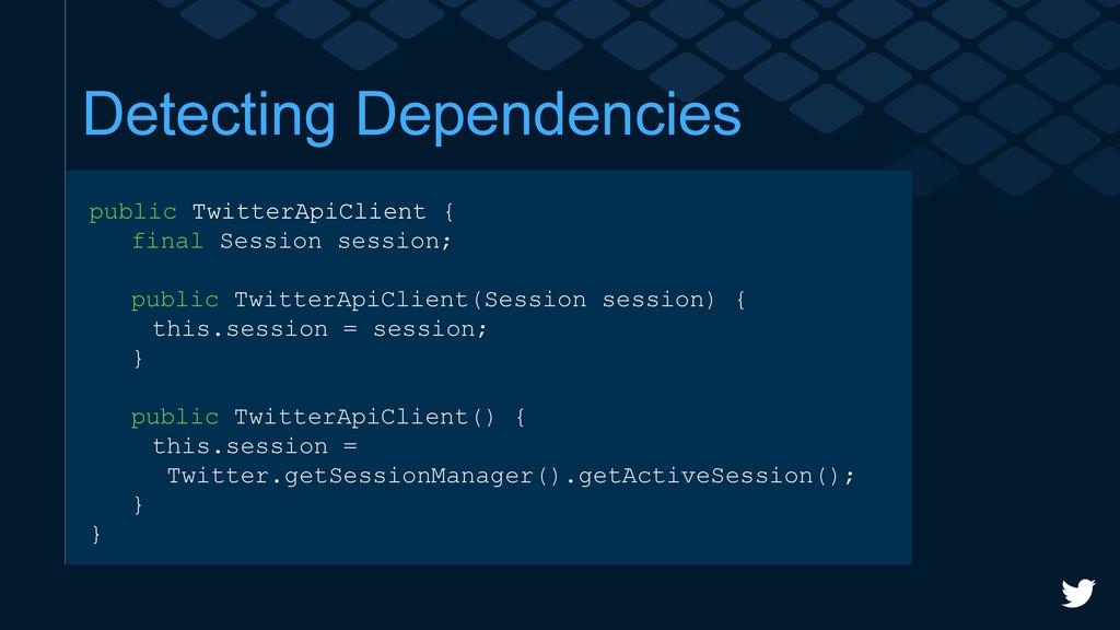 Detecting Dependencies public TwitterApiClient ...