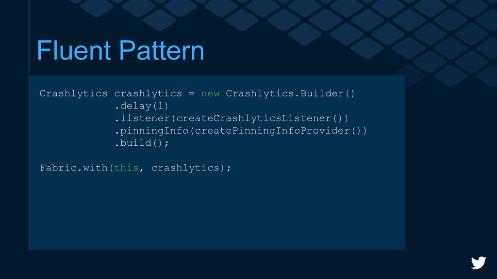 Fluent Pattern Crashlytics crashlytics = new Cr...