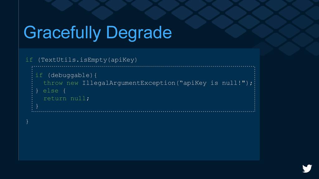 Gracefully Degrade if (TextUtils.isEmpty(apiKey...