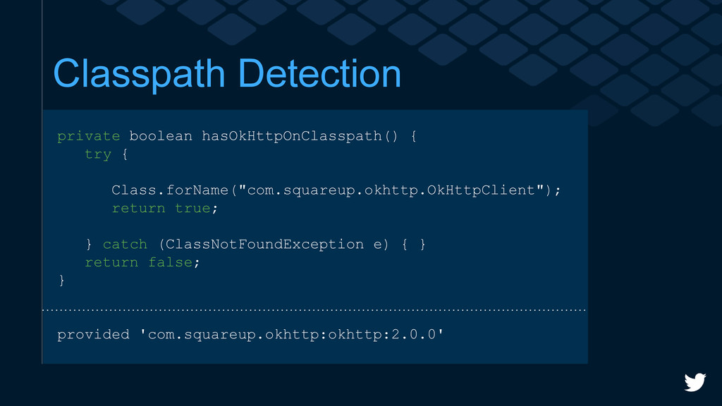Classpath Detection private boolean hasOkHttpOn...