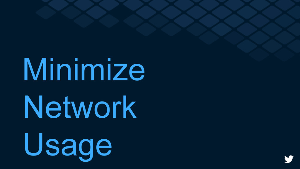 Minimize Network Usage