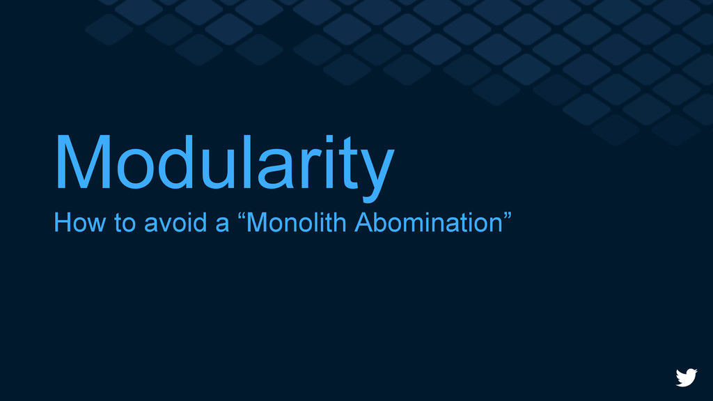 "Modularity How to avoid a ""Monolith Abomination"""