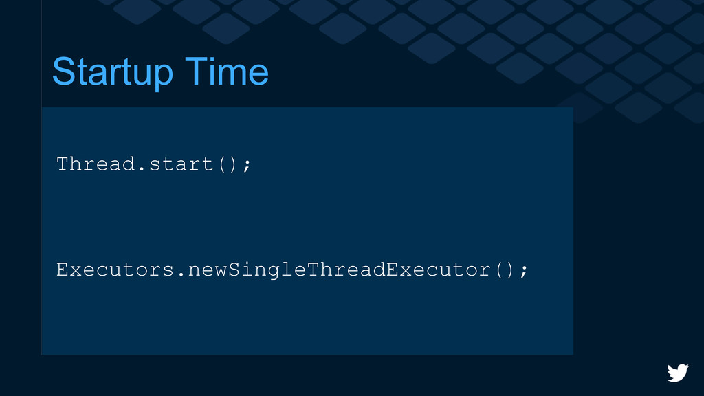 Startup Time Thread.start(); Executors.newSingl...