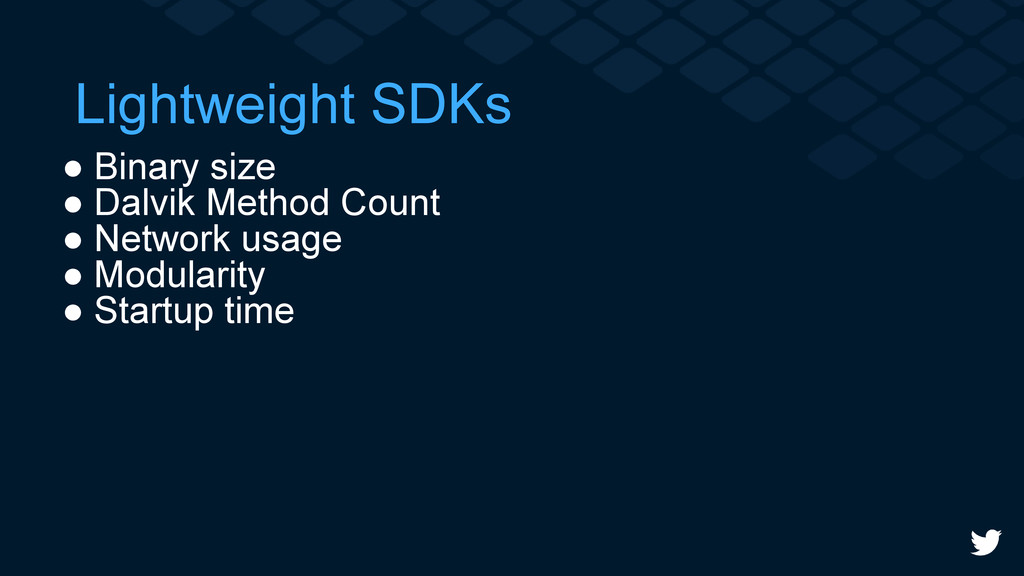 Lightweight SDKs ● Binary size ● Dalvik Method ...