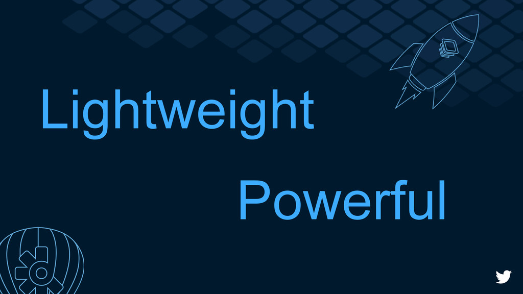 Lightweight Powerful