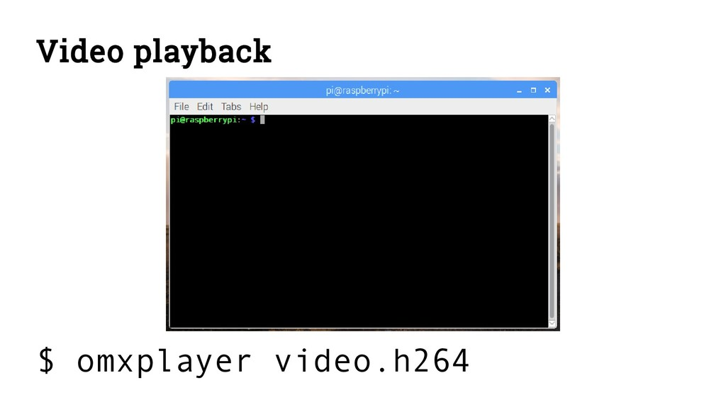 Video playback $ omxplayer video.h264