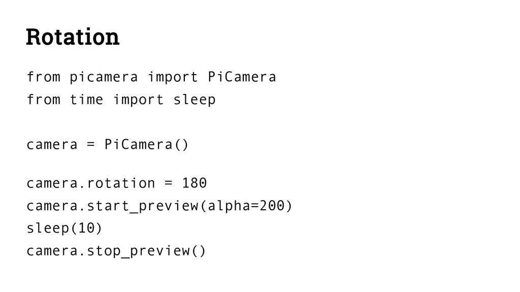 Rotation from picamera import PiCamera from tim...