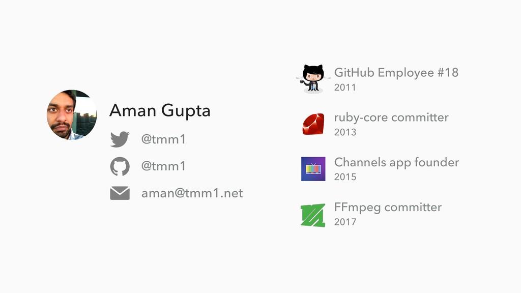 Aman Gupta @tmm1 @tmm1 aman@tmm1.net Channels a...