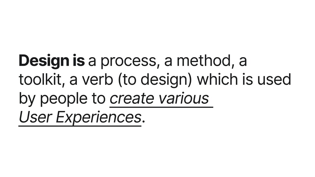 Design is a process, a method, a toolkit, a ver...