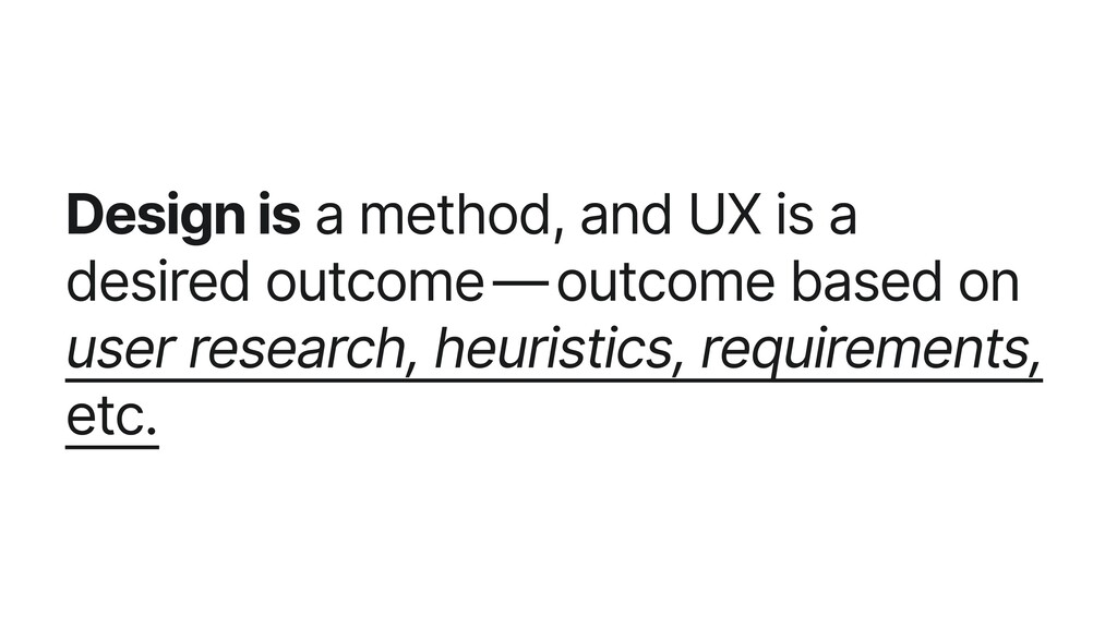 Design is a method, and UX is a desired outcome...