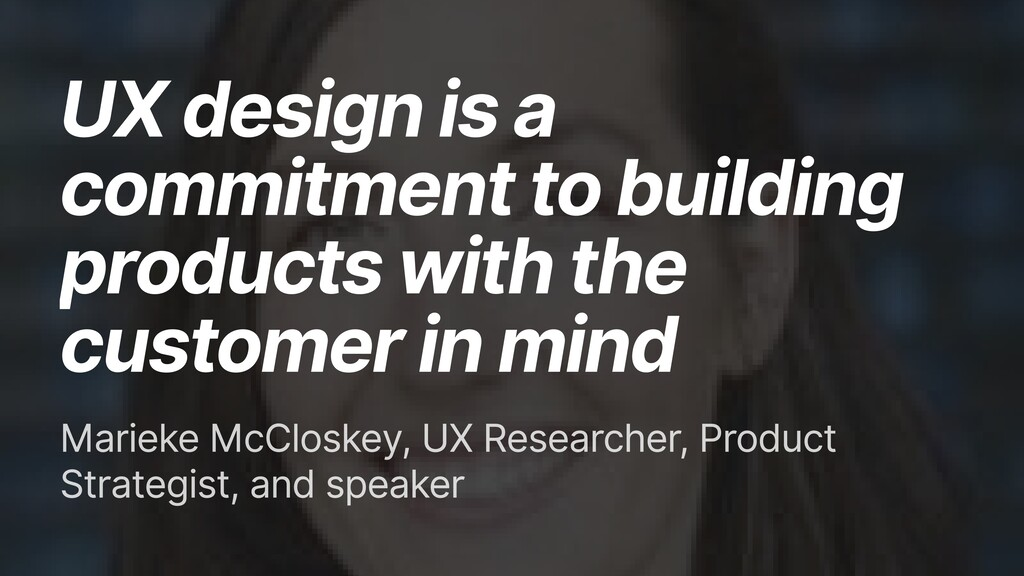 UX design is a commitment to building products ...