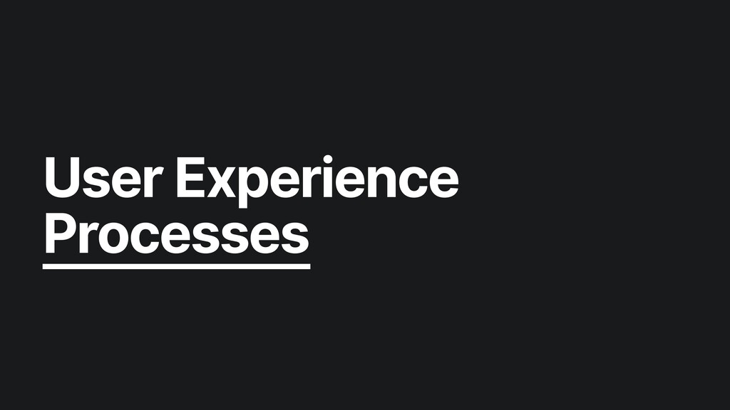 User Experience  Processes