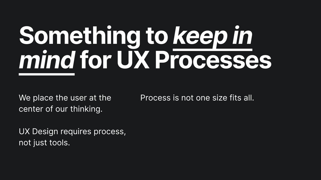 Something to keep in mind for UX Processes We p...