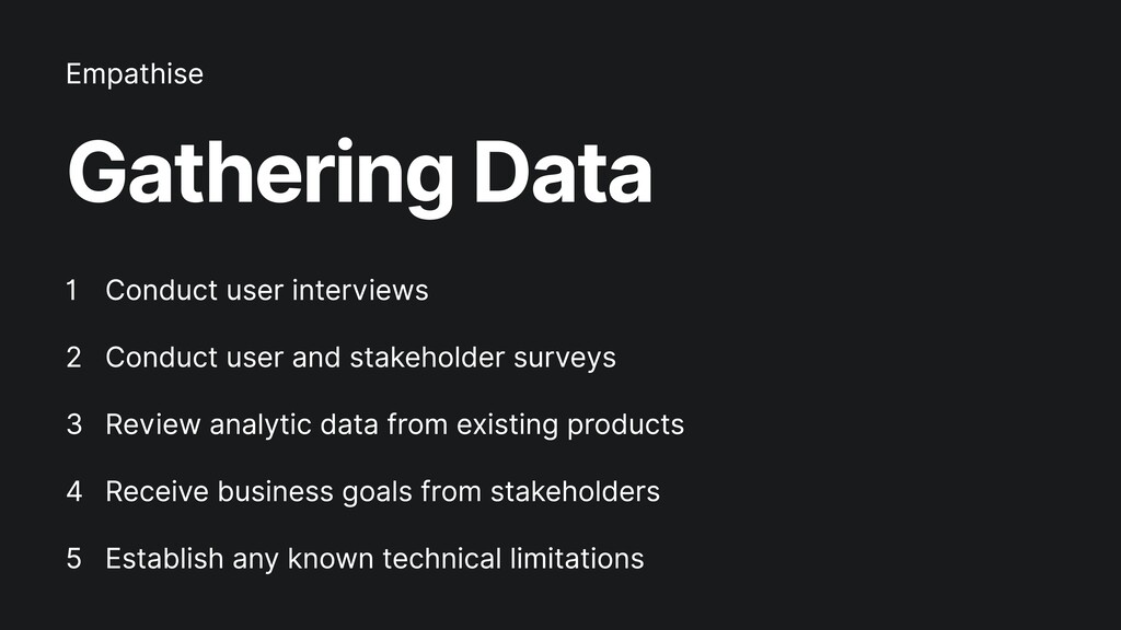 Gathering Data Conduct user interviews  Conduct...