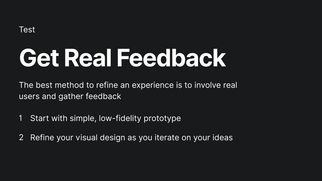Get Real Feedback Start with simple, low-fideli...