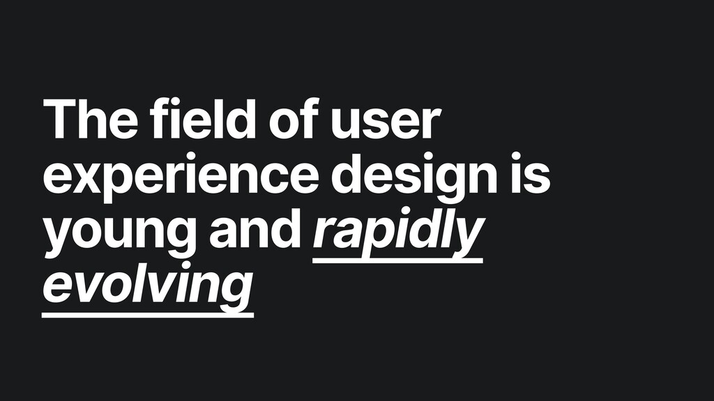 The field of user experience design is young an...