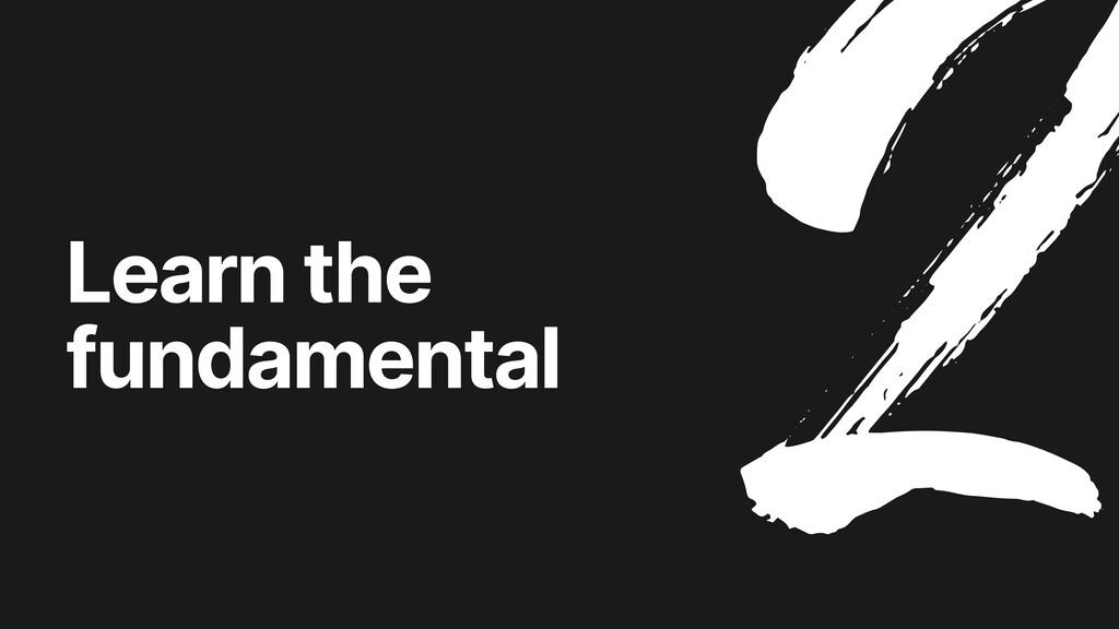 Learn the   fundamental