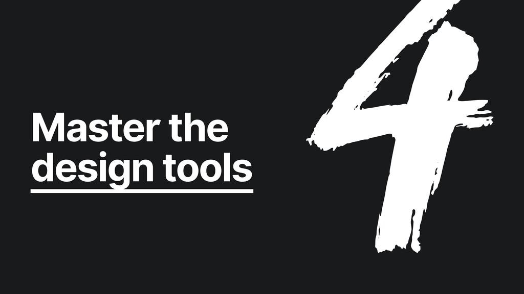 Master the   design tools