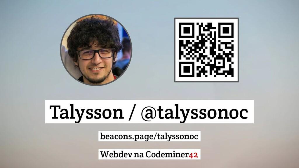 Talysson / @talyssonoc. beacons.page/talyssonoc...