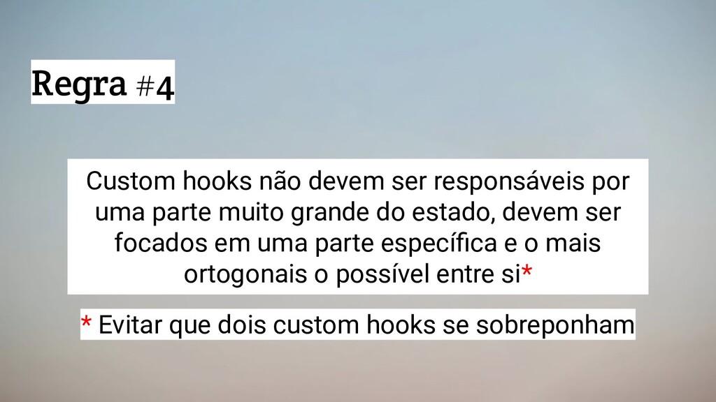 Regra #4 Custom hooks não devem ser responsávei...
