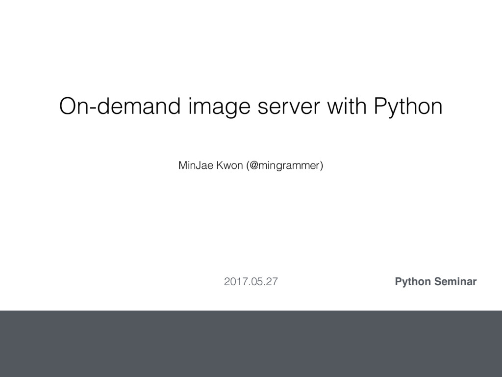 On-demand image server with Python MinJae Kwon ...