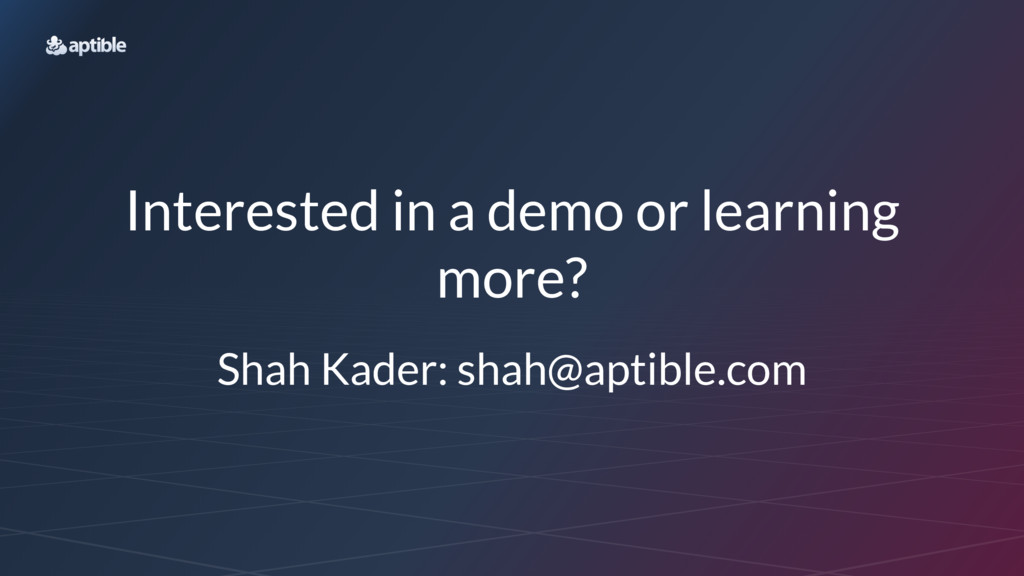 Interested in a demo or learning more? Shah Kad...