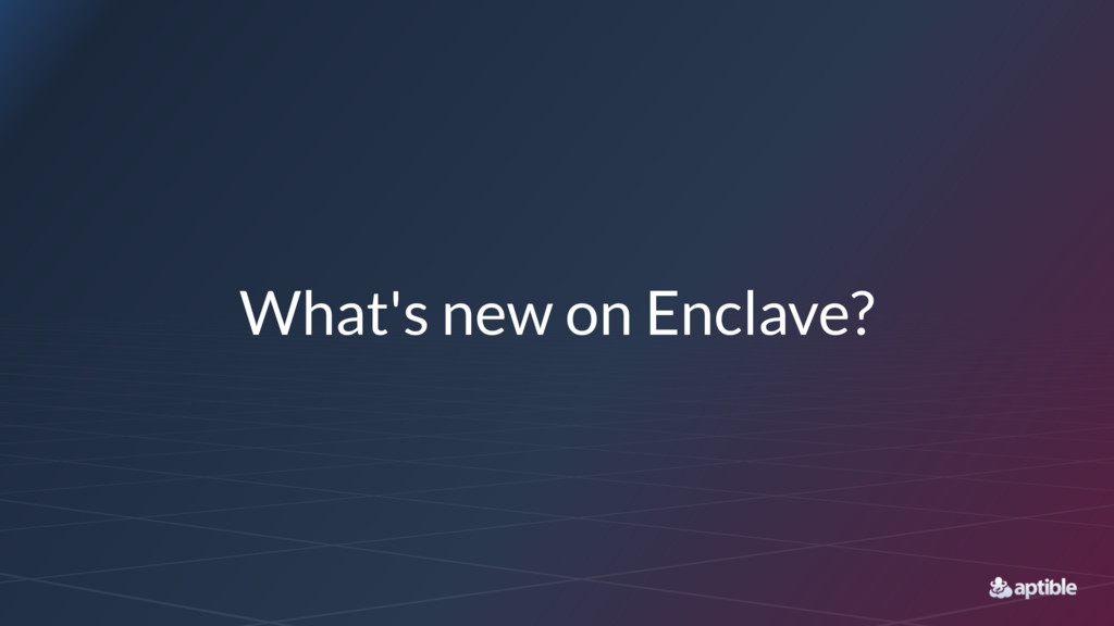 What's new on Enclave?
