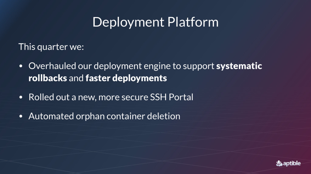 Deployment Platform This quarter we: • Overhaul...