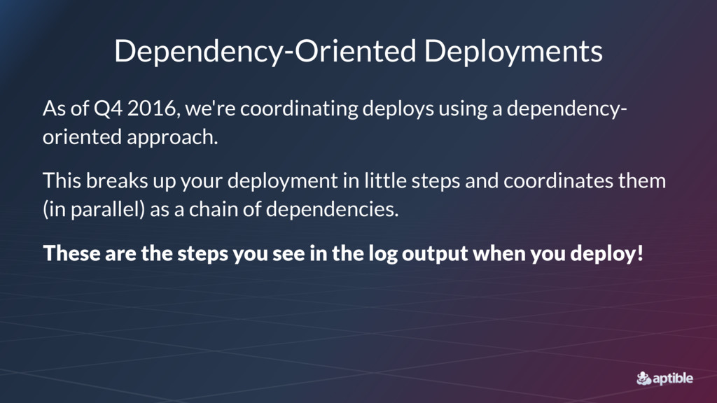 Dependency-Oriented Deployments As of Q4 2016, ...