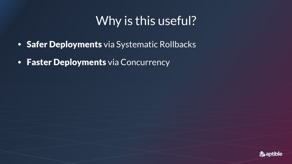 Why is this useful? • Safer Deployments via Sys...