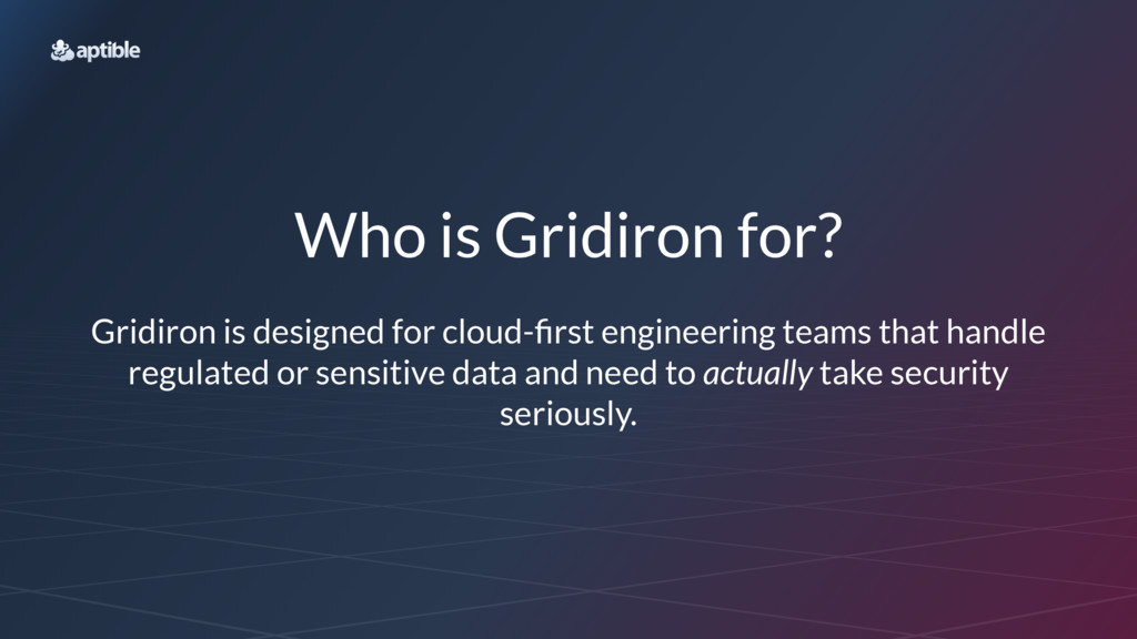 Who is Gridiron for? Gridiron is designed for c...