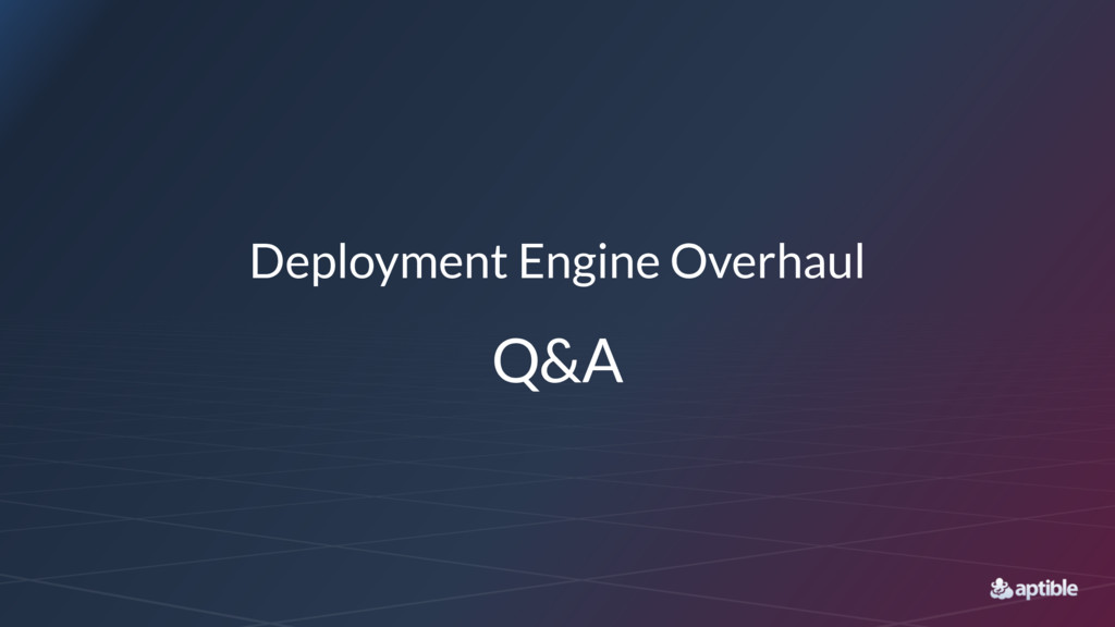 Deployment Engine Overhaul Q&A