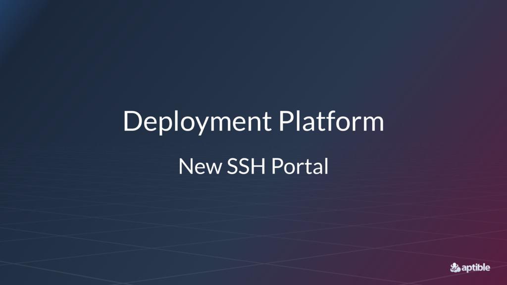 Deployment Platform New SSH Portal