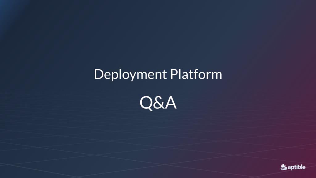 Deployment Platform Q&A