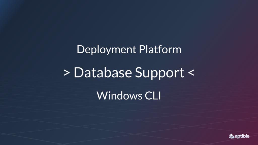 Deployment Platform > Database Support < Window...