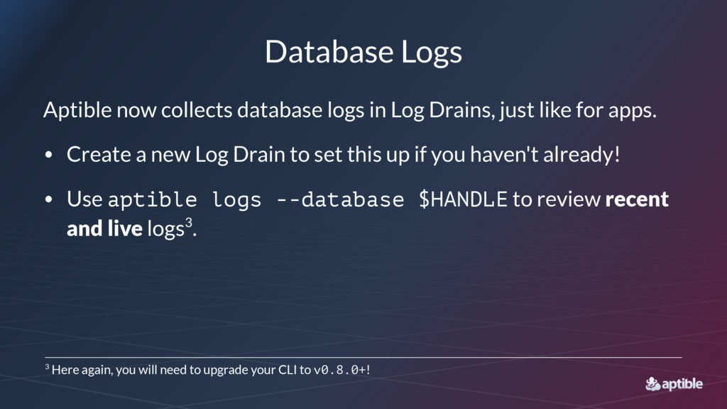 Database Logs Aptible now collects database log...