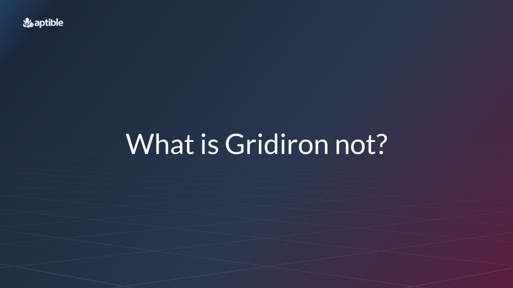What is Gridiron not?