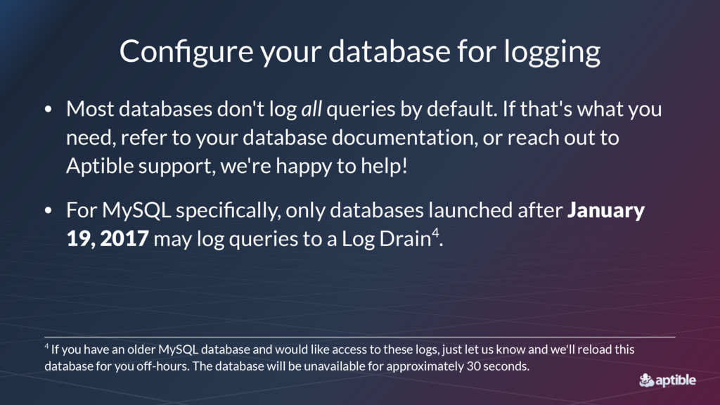 Configure your database for logging • Most datab...