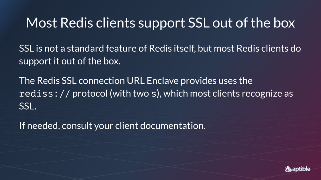 Most Redis clients support SSL out of the box S...