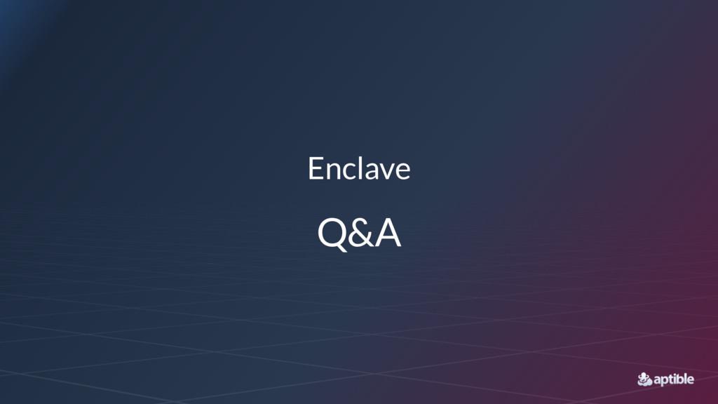 Enclave Q&A