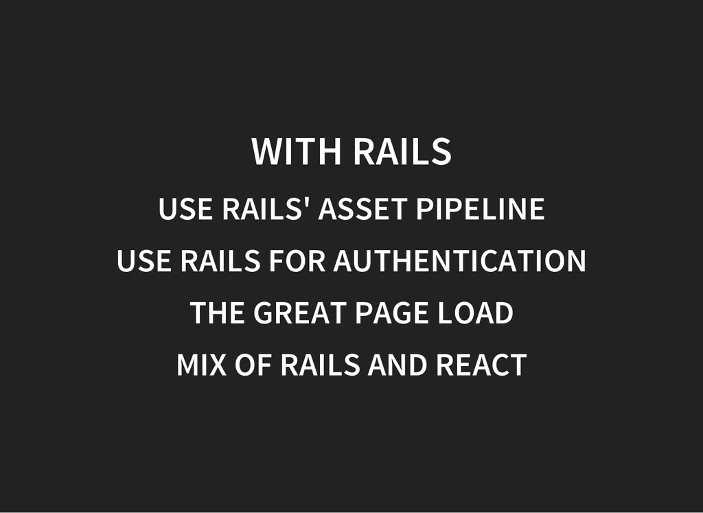 WITH RAILS USE RAILS' ASSET PIPELINE USE RAILS ...
