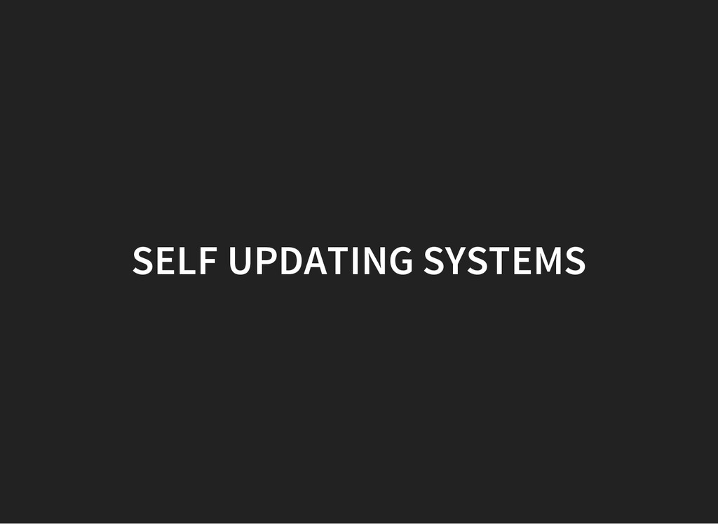 SELF UPDATING SYSTEMS
