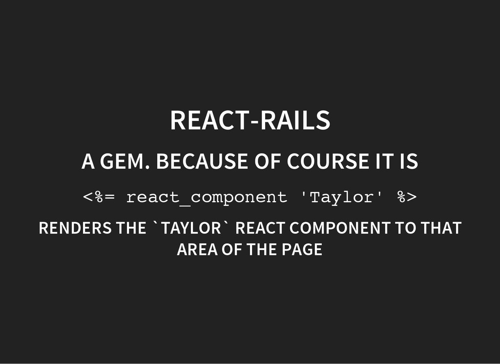 REACT-RAILS A GEM. BECAUSE OF COURSE IT IS < % ...