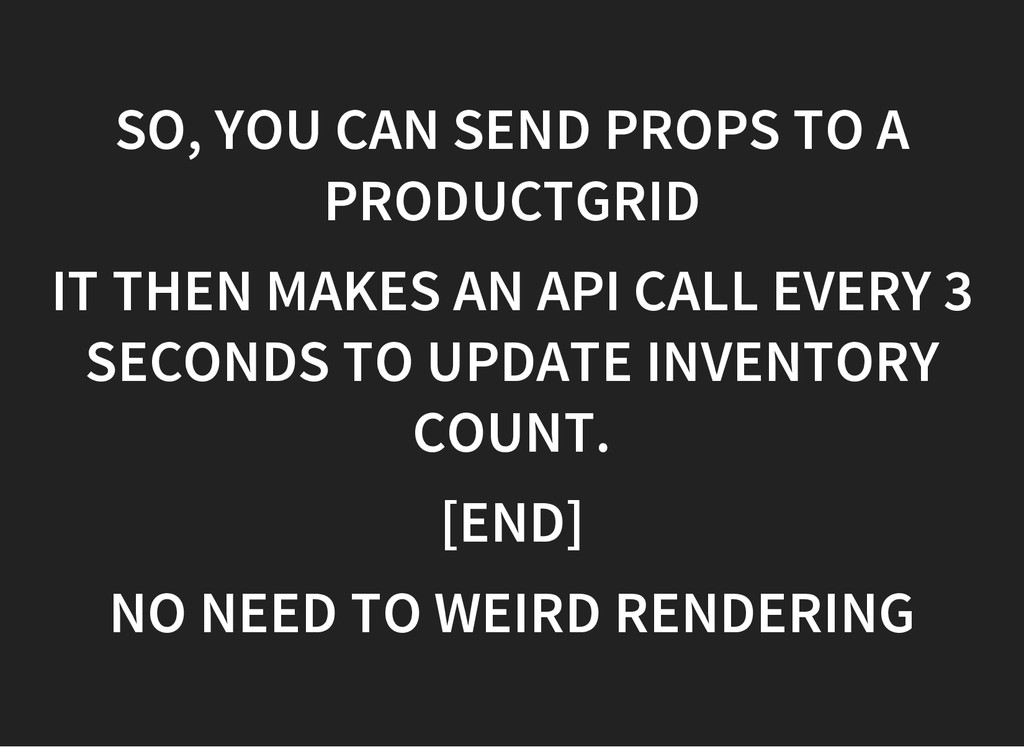 SO, YOU CAN SEND PROPS TO A PRODUCTGRID IT THEN...