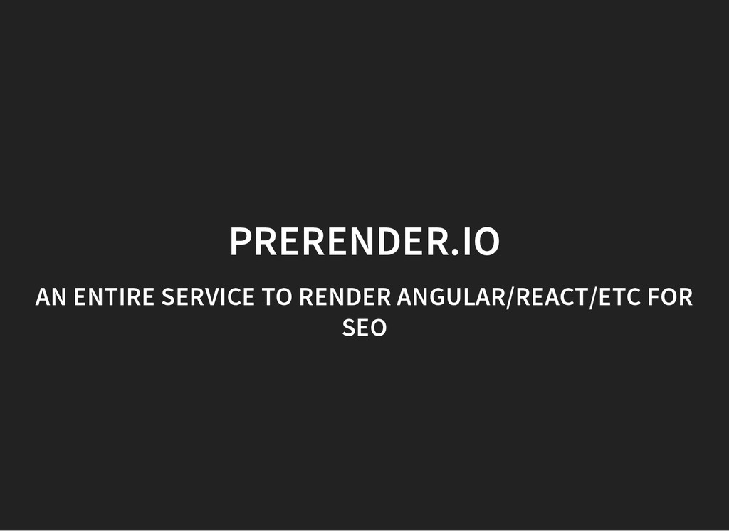 PRERENDER.IO AN ENTIRE SERVICE TO RENDER ANGULA...