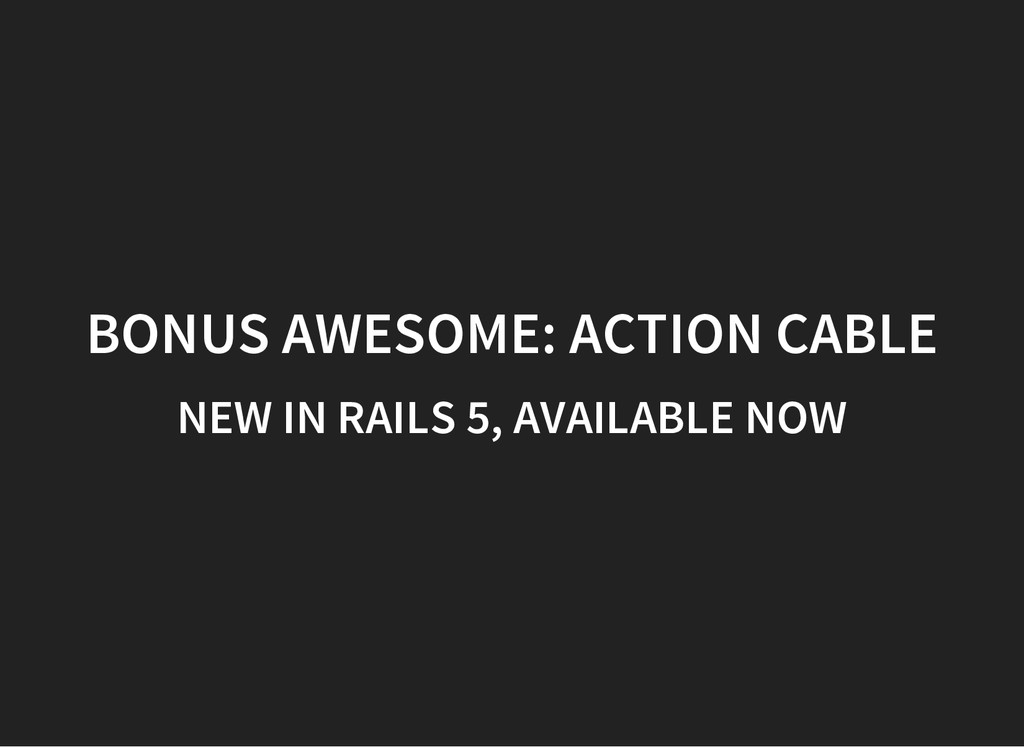 BONUS AWESOME: ACTION CABLE NEW IN RAILS 5, AVA...