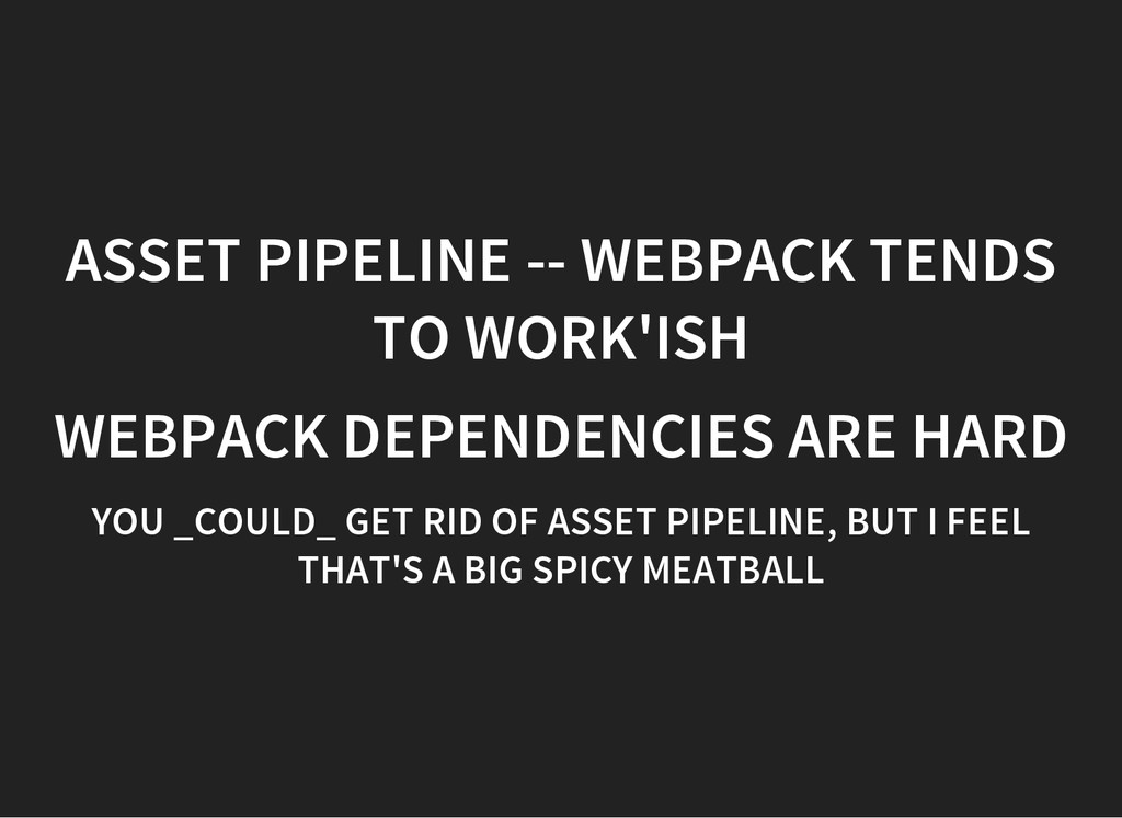 ASSET PIPELINE -- WEBPACK TENDS TO WORK'ISH WEB...