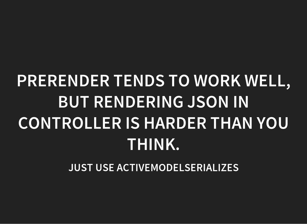 PRERENDER TENDS TO WORK WELL, BUT RENDERING JSO...