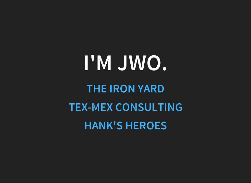 I'M JWO. THE IRON YARD TEX-MEX CONSULTING HANK'...