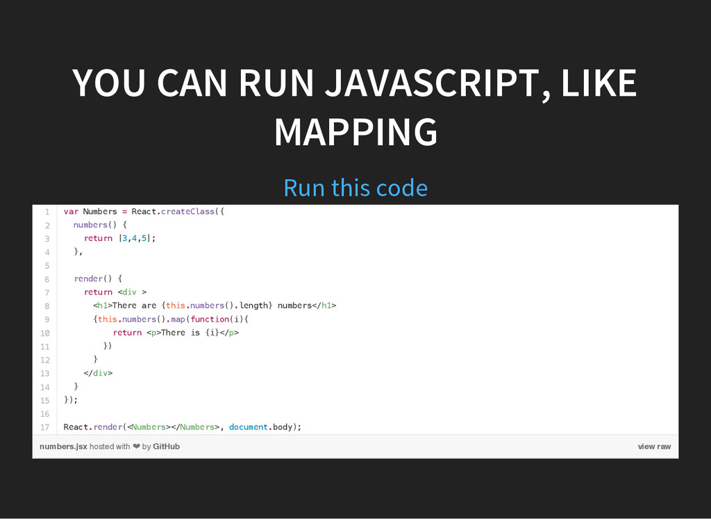 YOU CAN RUN JAVASCRIPT, LIKE MAPPING Run this c...